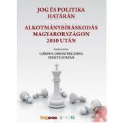 JOG ÉS POLITIKA HATÁRÁN. ALKOTMÁNYBÍRÁSKODÁS MAGYARORSZÁGON 2010 UTÁN
