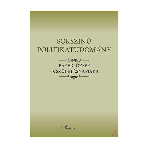 SOKSZÍNŰ POLITIKATUDOMÁNY – BAYER JÓZSEF 70. SZÜLETÉSNAPJÁRA