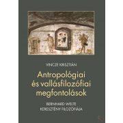 ANTROPOLÓGIAI ÉS VALLÁSFILOZÓFIAI MEGFONTOLÁSOK