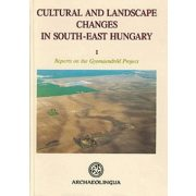 CULTURAL AND LANDSCAPE CHANGES IN SOUTH-EAST HUNGARY I