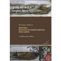 HISTÓRIA MAGYAR- ÉS ERDÉLYORSZÁG DOLGAIRÓL AZ 1490-ES ÉVTŐL 1606-IG