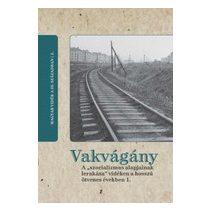 """VAKVÁGÁNY - A """"SZOCIALIZMUS ALAPJAINAK LERAKÁSA"""" VIDÉKEN A HOSSZÚ ÖTVENES ÉVEKBEN 2. kötet"""