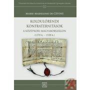 KOLDULÓRENDI KONFRATERNITÁSOK A KÖZÉPKORI MAGYARORSZÁGON (1270 K. - 1530 K.)