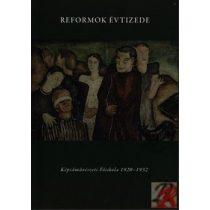 REFORMOK ÉVTIZEDE - KÉPZŐMŰVÉSZETI FŐISKOLA 1920-1932