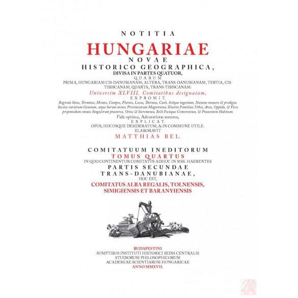 NOTITIA HUNGARIAE NOVAE HISTORICO GEOGRAPHICA… COMITATUM INEDITORUM TOMUS QUARTUS, IN QUO CONTINENTUR