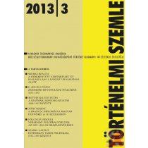 TÖRTÉNELMI SZEMLE 2013. évi 3. szám