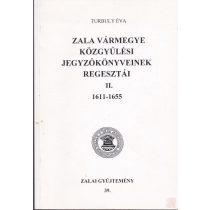 ZALA VÁRMEGYE KÖZGYŰLÉSI JEGYZŐKÖNYVEINEK REGESZTÁI II. kötet 1611-1655
