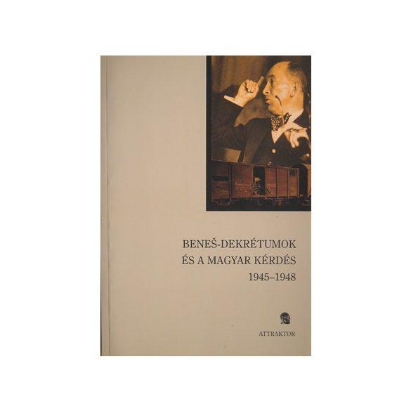 BENEŠ-DEKRÉTUMOK ÉS A MAGYAR KÉRDÉS, 1945-1948