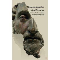 MARCUS AURELIUS ELMÉLKEDÉSEI - CASSIUS DIO COCCEINAS MARCUS-ÉLETRAJZÁVAL