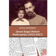 ISTEN NEVÉBEN! - JÁNOSI ENGEL RÓBERT HADINAPLÓJA (1915-1917)
