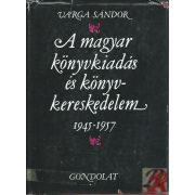 A MAGYAR KÖNYVKIADÁS ÉS KÖNYVKERESKEDELEM 1945-1957