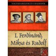 I. FERDINÁND, MIKSA ÉS RUDOLF