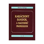 KARÁCSONY SÁNDOR, A NAGY HÍRŰ PROFESSZOR