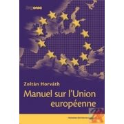 MANUEL SUR L'UNION EUROPÉENNE - KÉZIKÖNYV AZ EURÓPAI UNIÓRÓL