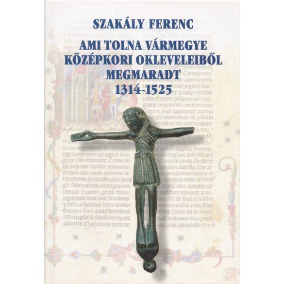 AMI TOLNA VÁRMEGYE KÖZÉPKORI OKLEVELEIBŐL MEGMARADT 1314-1525