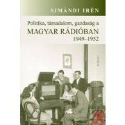 POLITIKA, TÁRSADALOM, GAZDASÁG A MAGYAR RÁDIÓBAN 1949–1952