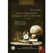 MAGYAR PEDAGÓGUSKÉPZÉS ÉS PEDAGÓGUS SZAKMAI TUDÁSFORMÁK I. 1775-1945