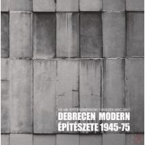DEBRECEN MODERN ÉPÍTÉSZETE 1945-75