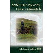 SZENT TERÉZ VÁLASZOL - HOGYAN IMÁDKOZZUNK? 3. kötet