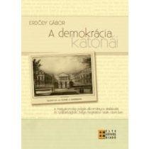 A DEMOKRÁCIA KATONÁI - A MAGYARORSZÁGI POLGÁRI-ALKOTMÁNYOS ÁTALAKULÁS ÉS SZABADSÁGHARC BELGA MEGÍTÉLÉSE 1848-1849-BEN