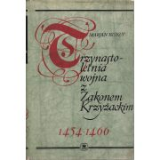 TRZYNASTOLETNIA WOJNA Z ZAKONEM KRZYZACKIM 1454-1466