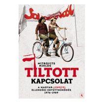 TILTOTT KAPCSOLAT - A magyar-lengyel ellenzéki együttműködés 1976-1989