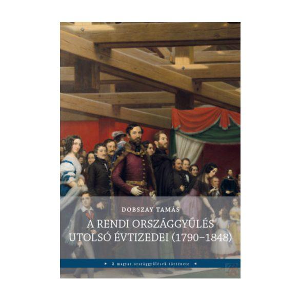 A RENDI ORSZÁGGYŰLÉS UTOLSÓ ÉVTIZEDEI (1790-1848)
