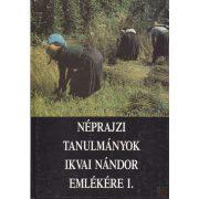 NÉPRAJZI TANULMÁNYOK IKVAI NÁNDOR EMLÉKÉRE I-II. kötet