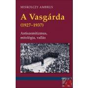A VASGÁRDA (1927-1937) - ANTISZEMITIZMUS, MITOLÓGIA, VALLÁS