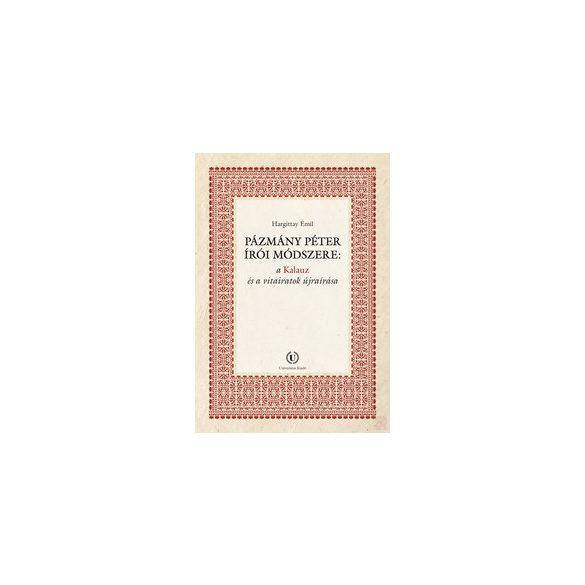 PÁZMÁNY PÉTER ÍRÓI MÓDSZERE: A KALAUZ ÉS A VITAIRATOK ÚJRAÍRÁSA