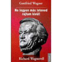 NE LEGYEN MÁS ISTENED RAJTAM KÍVÜL! RICHARD WAGNERRŐL