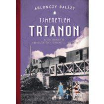 ISMERETLEN TRIANON - AZ ÖSSZEOMLÁS ÉS A BÉKESZERZŐDÉS TÖRTÉNETEI 1918-1921