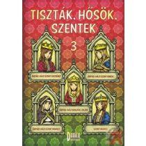 TISZTÁK, HŐSÖK, SZENTEK 3.