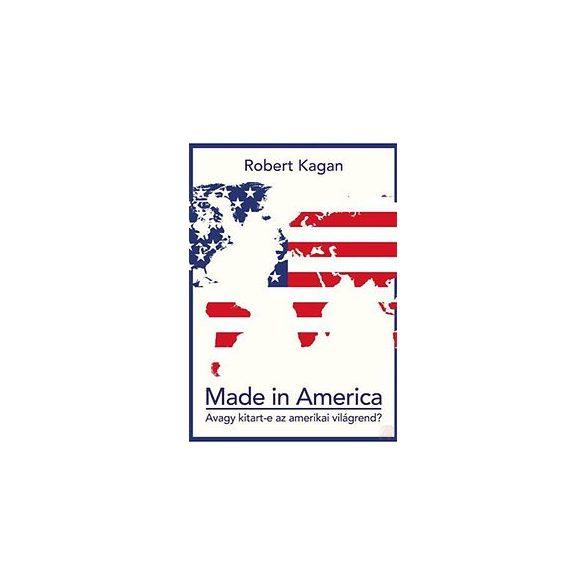 MADE IN AMERICA - AVAGY KITART-E AZ AMERIKAI VILÁGREND?