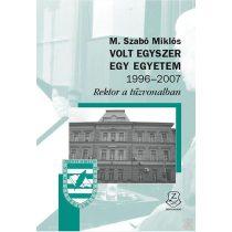 VOLT EGYSZER EGY EGYETEM 1996-2007 - Rektor a tűzvonalban