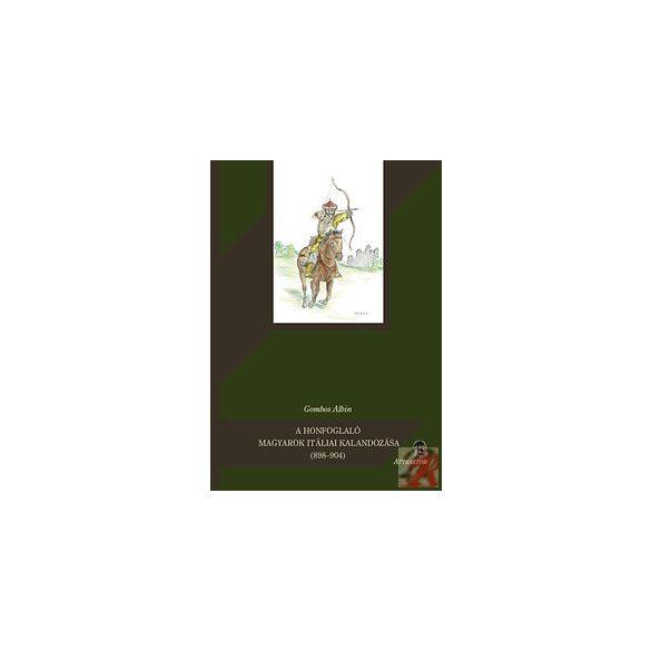 A HONFOGLALÓ MAGYAROK ITÁLIAI KALANDOZÁSA (898-904)