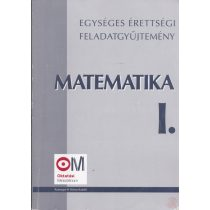 EGYSÉGES ÉRETTSÉGI FELADATGYŰJTEMÉNY - MATEMATIKA I-II.