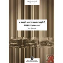 A SAJTÓ KULTÚRAKÖZVETÍTŐ SZEREPE 1867–1945