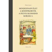 MINDENNAPI ÉLET A KÖZÉPKORTÓL A FELVILÁGOSODÁS KORÁIG I. kötet
