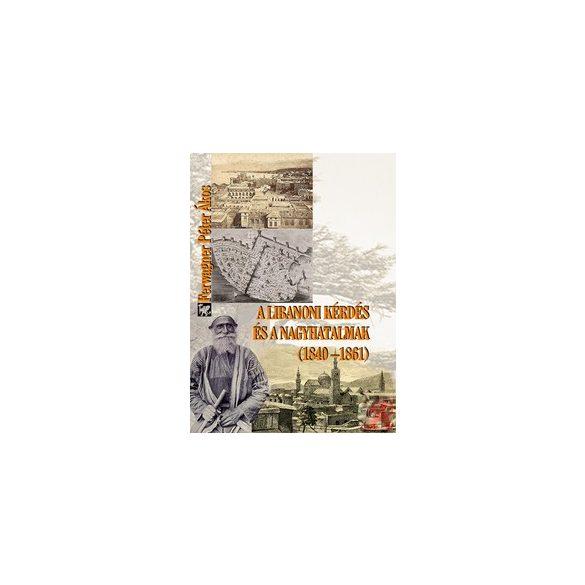A LIBANONI KÉRDÉS ÉS A NAGYHATALMAK (1840-1861)