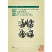 A BÖLCSÉSZETTUDOMÁNYOK HASZNÁRÓL / OF THE USEFULNESS OF THE HUMANITIES