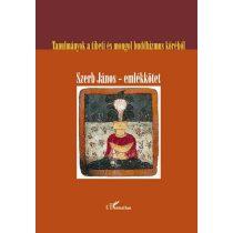 TANULMÁNYOK A TIBETI ÉS MONGOL BUDDHIZMUS KÖRÉBŐL. SZERB JÁNOS-EMLÉKKÖTET