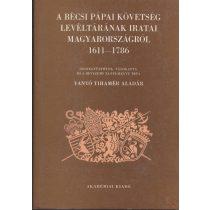 A BÉCSI PÁPAI KÖVETSÉG LEVÉLTÁRÁNAK IRATAI MAGYARORSZÁGRÓL 1611-1786