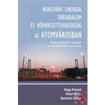NUKLEÁRIS ENERGIA, TÁRSADALOM ÉS KÖRNYEZETTUDATOSSÁG AZ ATOMVÁROSBAN