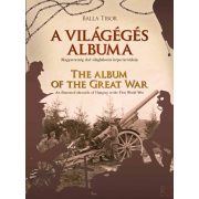 A VILÁGÉGÉS ALBUMA - THE ALBUM OF THE GREAT WAR