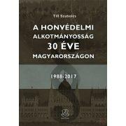 A HONVÉDELMI ALKOTMÁNYOSSÁG 30 ÉVE MAGYARORSZÁGON 1988-2017