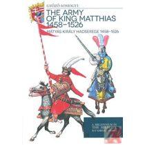 MÁTYÁS KIRÁLY HADSEREGE 1458 - 1526 - THE ARMY OF KING MATTHIAS 1458 - 1526