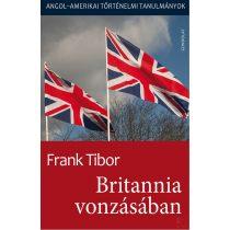 BRITANNIA VONZÁSÁBAN. ANGOL-AMERIKAI TÖRTÉNELMI TANULMÁNYOK I. kötet