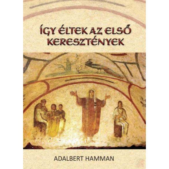 ÍGY ÉLTEK AZ ELSŐ KERESZTÉNYEK 95-197
