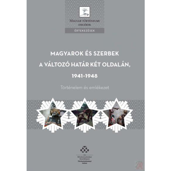MAGYAROK ÉS SZERBEK A VÁLTOZÓ HATÁR KÉT OLDALÁN 1941-1948